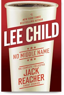 No Middle Name: The Complete Collected Jack Reacher Short Stories by Lee Child