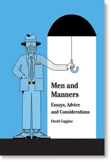 Men and Manners: Essays, Advice and Considerations by David Coggins