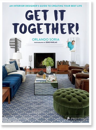 Get It Together!: An Interior Designer's Guide to Creating Your Best Life by Orlando Soria