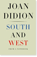 South and West: From a Notebook By Joan Didion