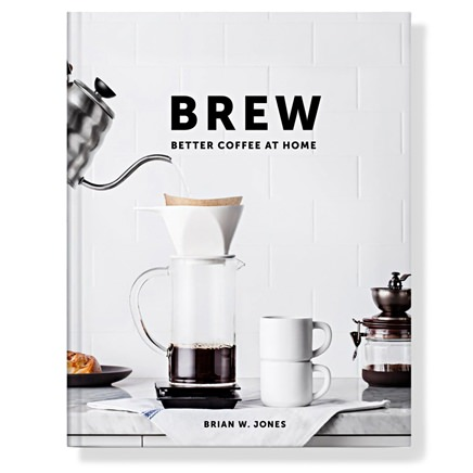 Brew: Better Coffee at Home by Brian Jones