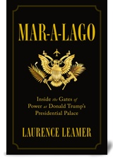 Mar-a-Lago: Inside the Gates of Power at Donald Trump's Presidential Palace by Laurence Leamer