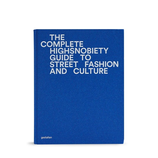 Gestalten Highsnobiety Guide to Street Fashion and Culture